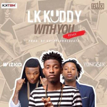 lk-kuddy-e28093-with-you-remix-ft-wizkid-yung6ix-art