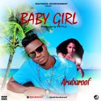 Music: Arubaroof - Baby Girl @talk2arubaroof @basebaba1