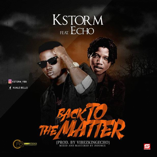 Kstorm ft Echo - Back To The Matter