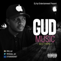 Mixtape: Dj Ayi -  Gud music Mix | (@Deejay_ayi)