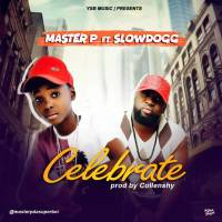 #Nigeria : AUDIO & VIDEO : Master P - Celebrate ft. Slowdog (prod. Collenshy) | @masterpdsuperboi @collenshy