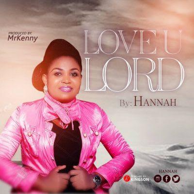 Hannah – Love U Lord
