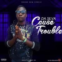 #Nigeria :[MUSIC] Da Silva - Cause Trouble