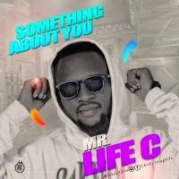 #Nigeria: Music:Mr. Life C - Something About You(Prod.byErikzee)