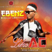 #Nigeria : Music : Ebenz – Like AC